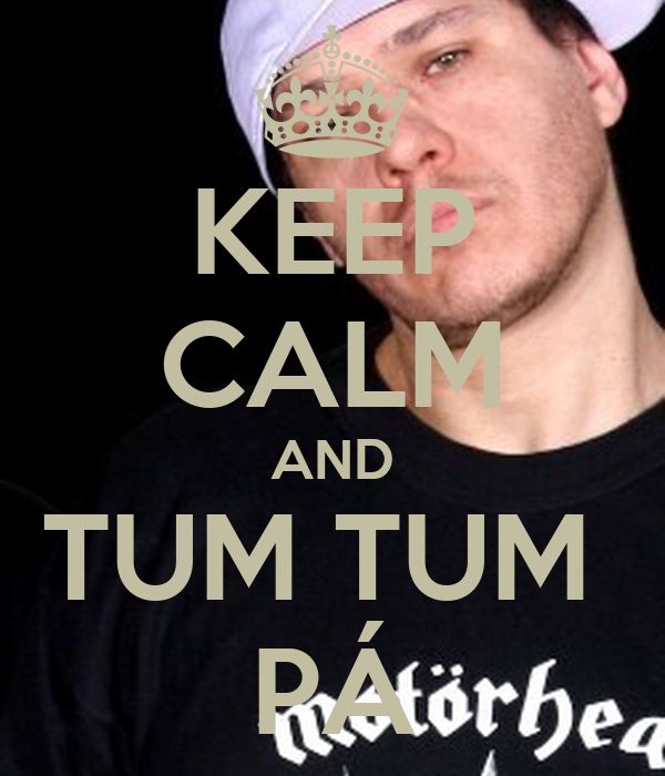 KEEP CALM AND TUM TUM  PÁ