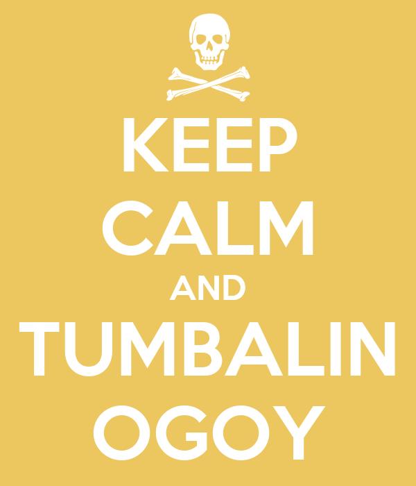 KEEP CALM AND TUMBALIN OGOY