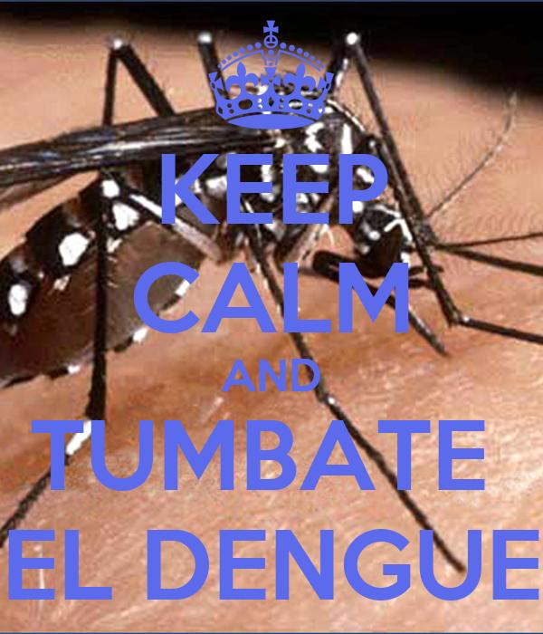 KEEP CALM AND TUMBATE  EL DENGUE