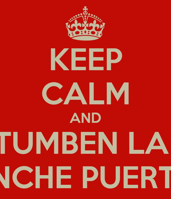 KEEP CALM AND TUMBEN LA  PINCHE PUERTA