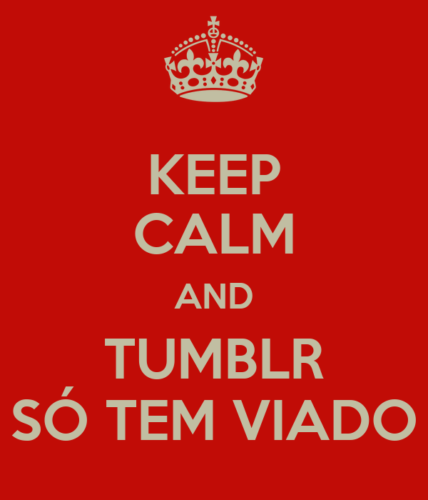 KEEP CALM AND TUMBLR SÓ TEM VIADO