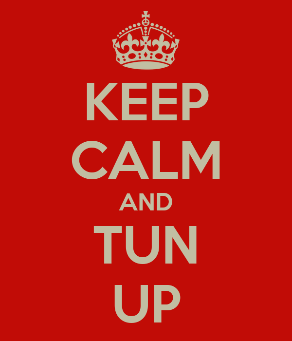 KEEP CALM AND TUN UP
