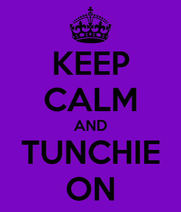 KEEP CALM AND TUNCHIE ON