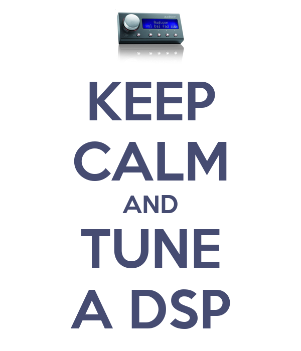 KEEP CALM AND TUNE A DSP