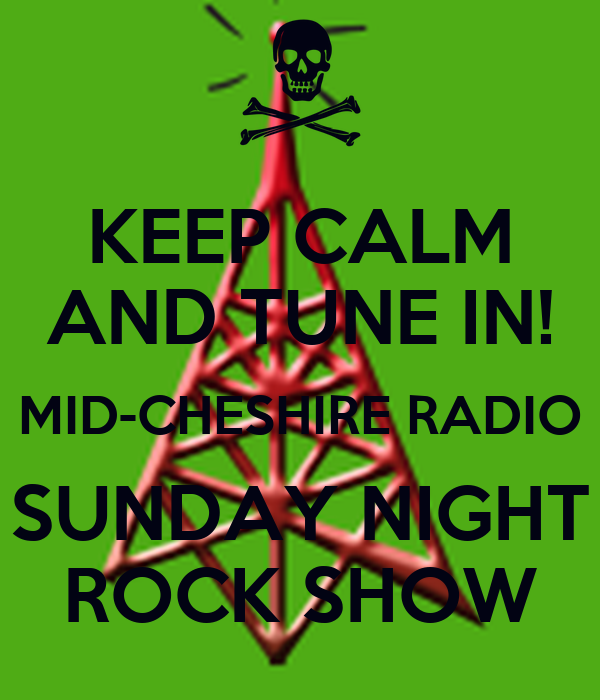 KEEP CALM AND TUNE IN! MID-CHESHIRE RADIO SUNDAY NIGHT ROCK SHOW