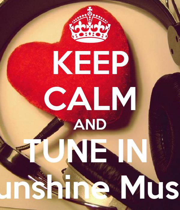 KEEP CALM AND TUNE IN  Sunshine Music