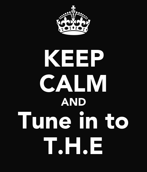 KEEP CALM AND Tune in to T.H.E