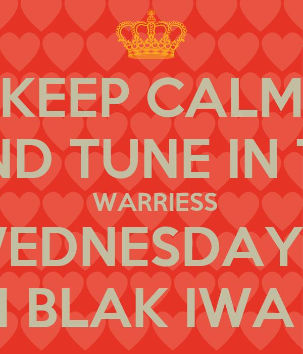KEEP CALM AND TUNE IN TO  WARRIESS WEDNESDAYS  ON BLAK IWA TV