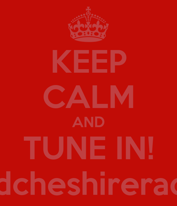 KEEP CALM AND TUNE IN! www.midcheshireradio.co.uk