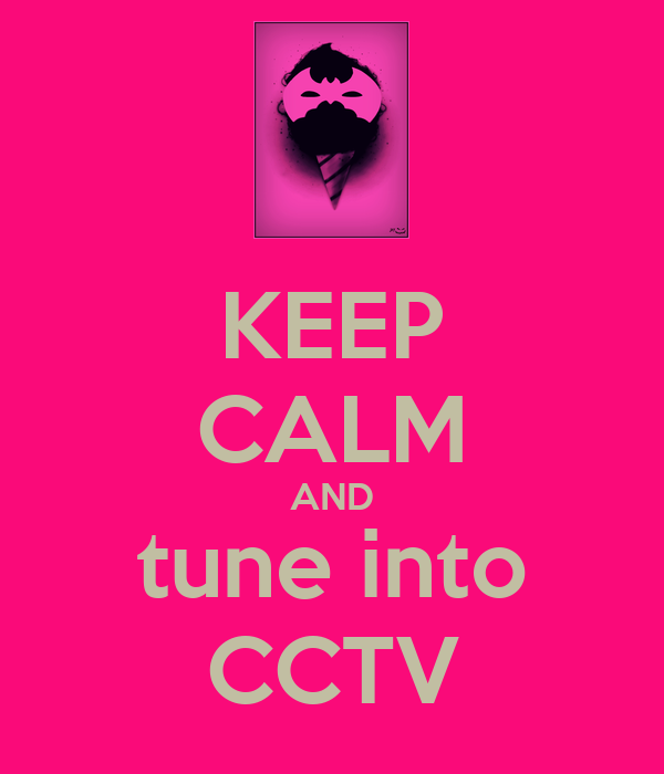 KEEP CALM AND tune into CCTV