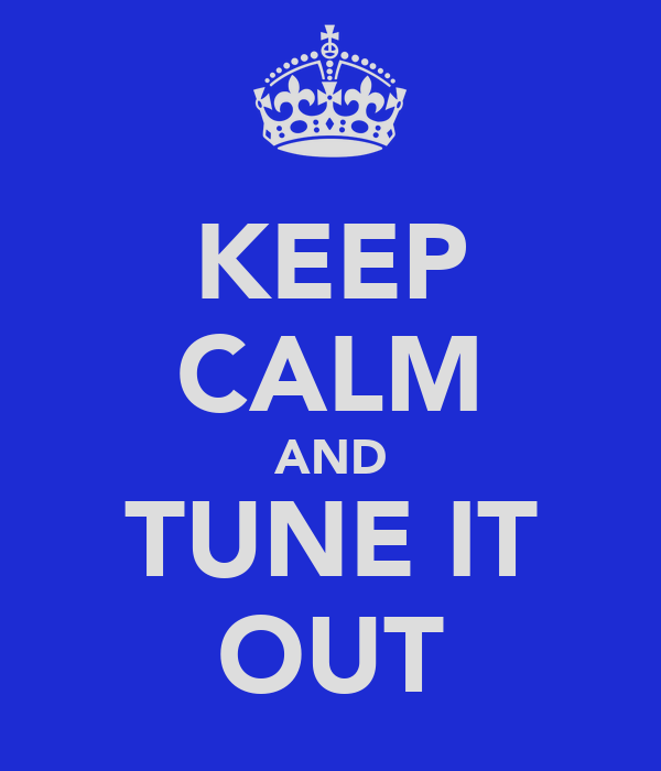 KEEP CALM AND TUNE IT OUT