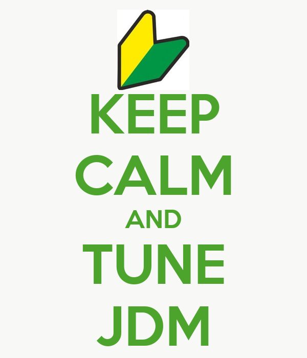 KEEP CALM AND TUNE JDM
