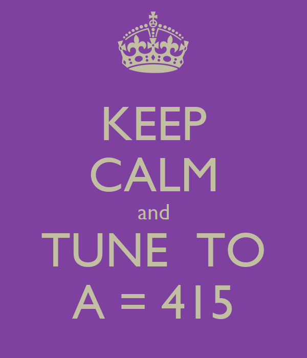 KEEP CALM and TUNE  TO A = 415