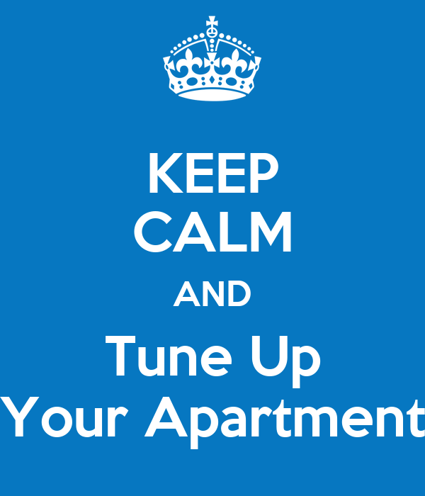 KEEP CALM AND Tune Up Your Apartment