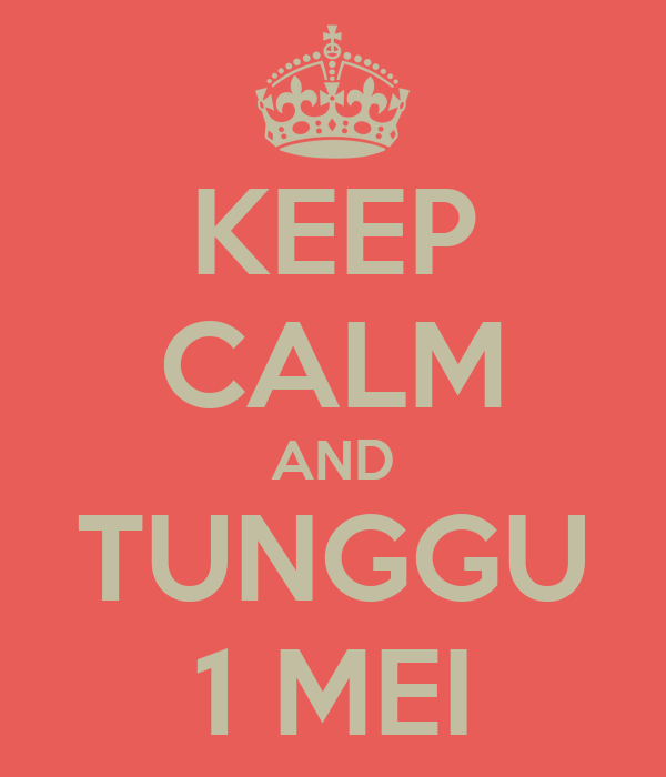 KEEP CALM AND TUNGGU 1 MEI