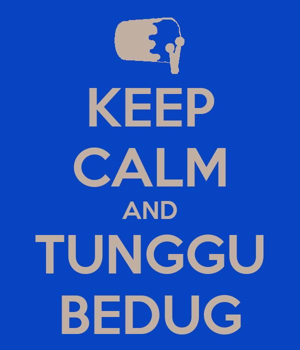 KEEP CALM AND TUNGGU BEDUG