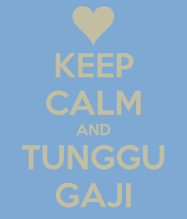 KEEP CALM AND TUNGGU GAJI