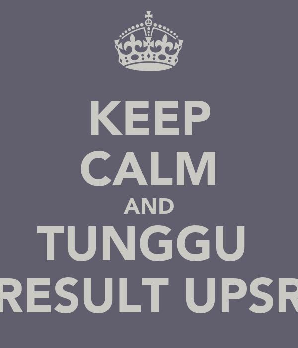 KEEP CALM AND TUNGGU  RESULT UPSR