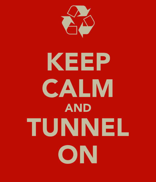 KEEP CALM AND TUNNEL ON