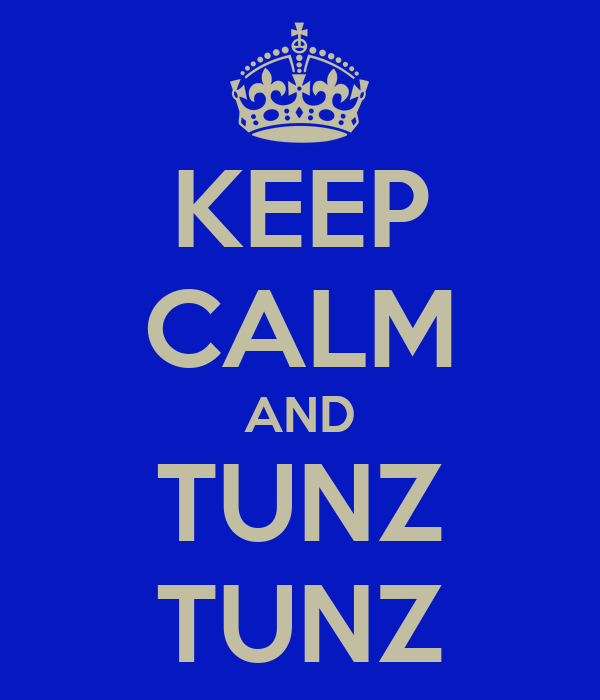 KEEP CALM AND TUNZ TUNZ