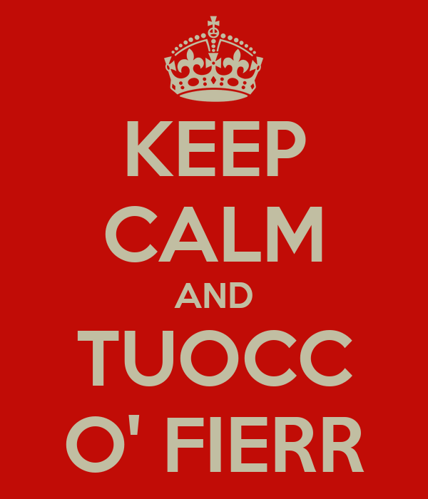 KEEP CALM AND TUOCC O' FIERR