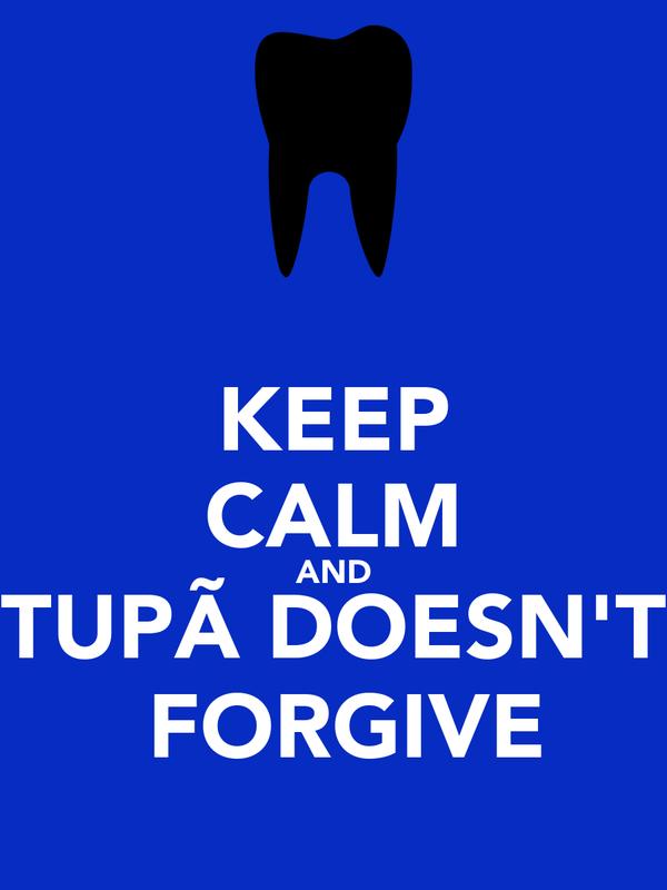 KEEP CALM AND TUPÃ DOESN'T  FORGIVE