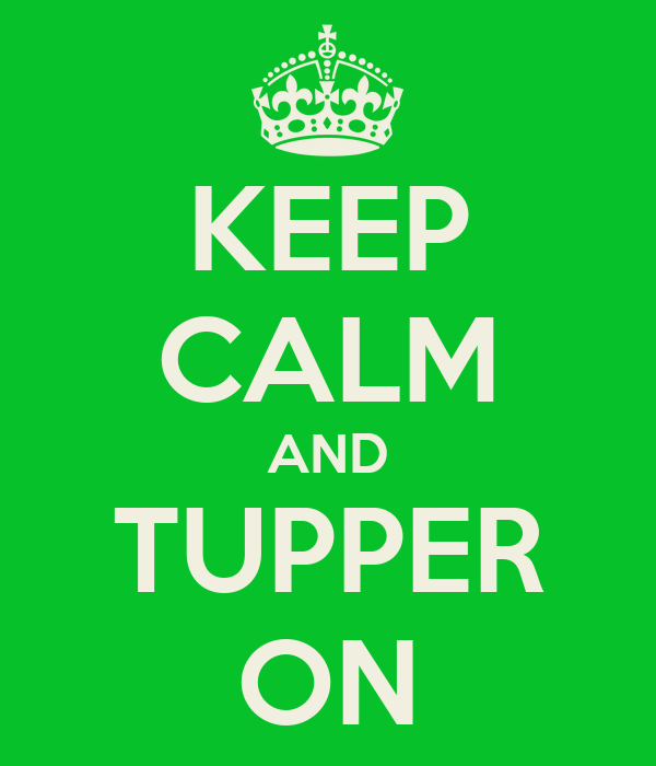 KEEP CALM AND TUPPER ON