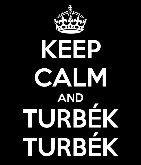 KEEP CALM AND TURBÉK TURBÉK