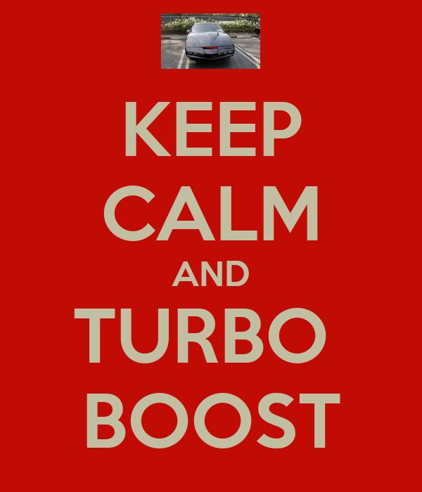 KEEP CALM AND TURBO  BOOST