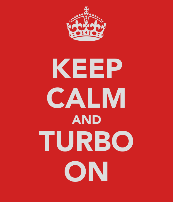 KEEP CALM AND TURBO ON