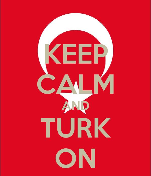 KEEP CALM AND TURK ON