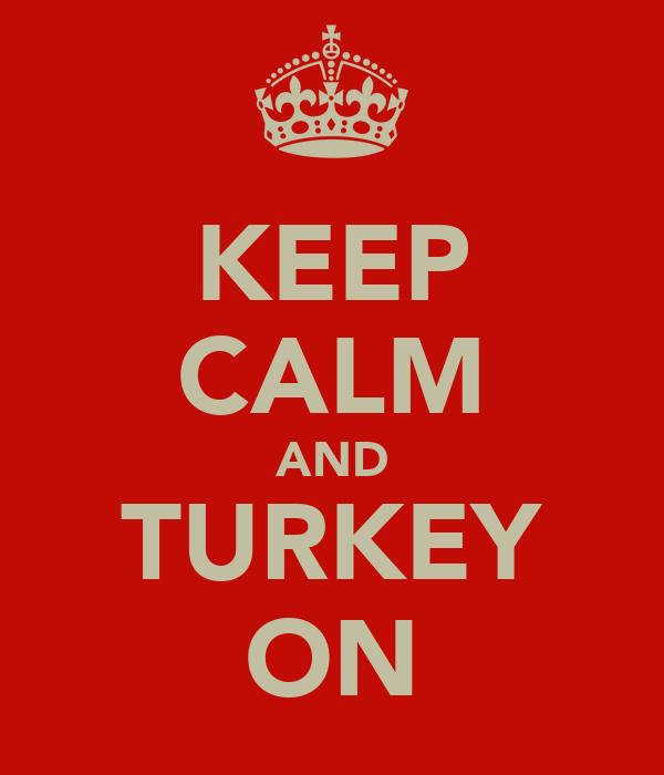 KEEP CALM AND TURKEY ON