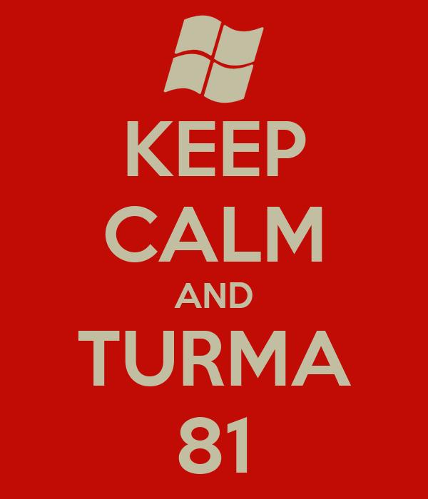 KEEP CALM AND TURMA 81