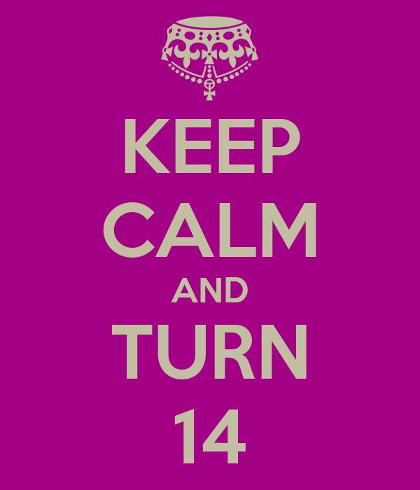 KEEP CALM AND TURN 14