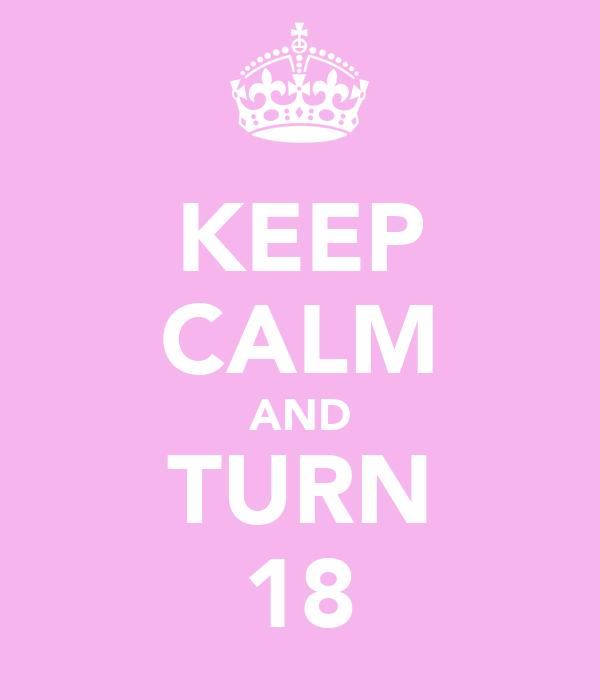 KEEP CALM AND TURN 18