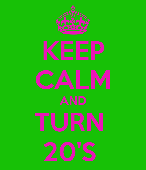 KEEP CALM AND TURN  20'S