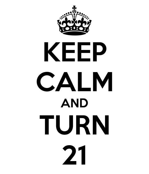 KEEP CALM AND TURN 21