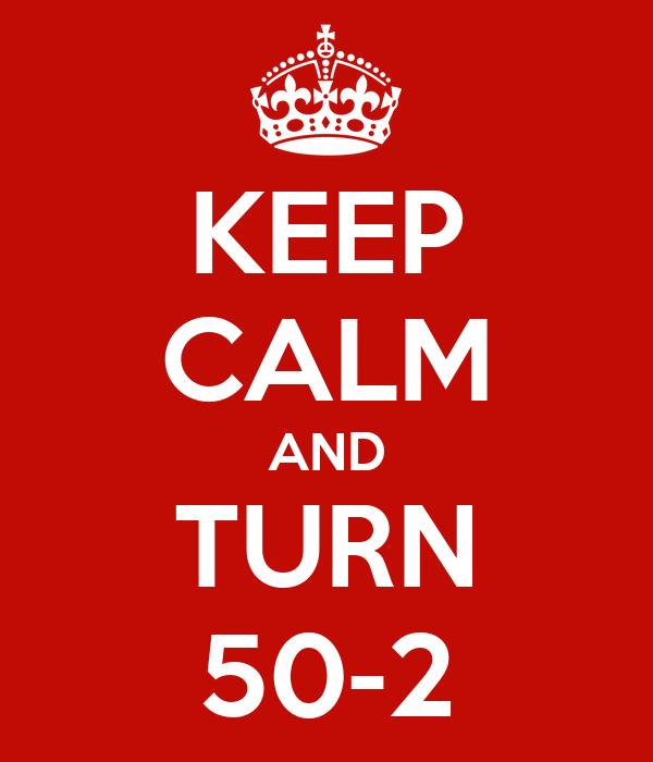 KEEP CALM AND TURN 50-2