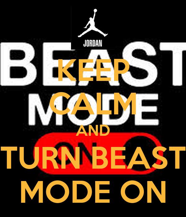 KEEP CALM AND TURN BEAST MODE ON