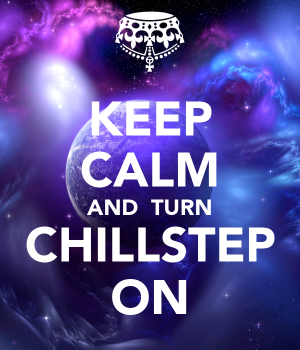 KEEP CALM AND  TURN CHILLSTEP ON