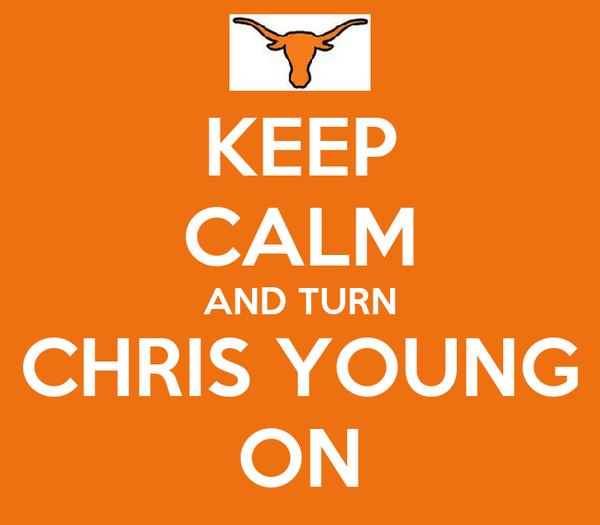 KEEP CALM AND TURN CHRIS YOUNG ON