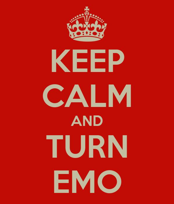 KEEP CALM AND TURN EMO