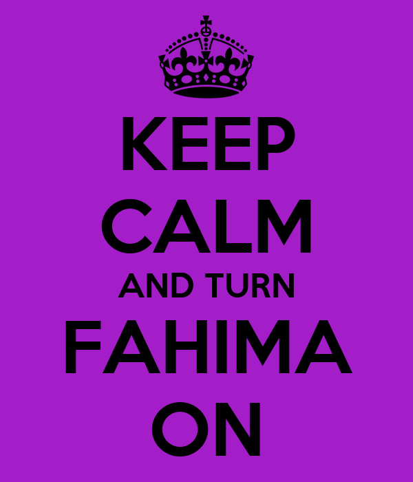 KEEP CALM AND TURN FAHIMA ON