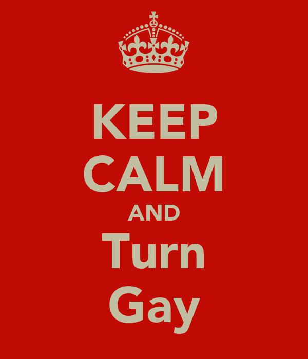 KEEP CALM AND Turn Gay