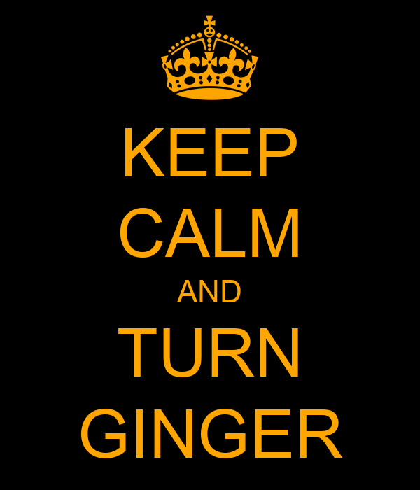 KEEP CALM AND TURN GINGER