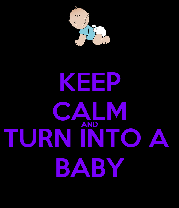 KEEP CALM AND TURN INTO A  BABY