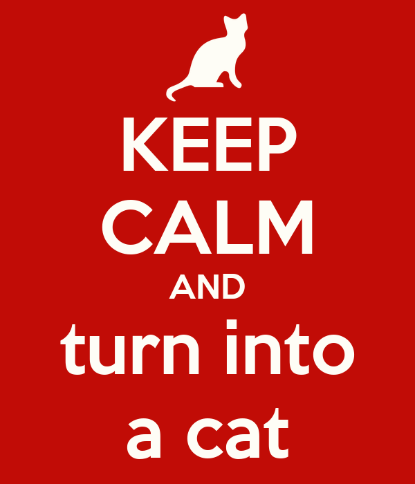 KEEP CALM AND turn into a cat