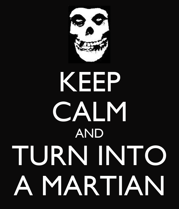 KEEP CALM AND TURN INTO A MARTIAN
