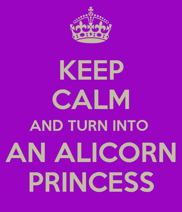 KEEP CALM AND TURN INTO  AN ALICORN PRINCESS