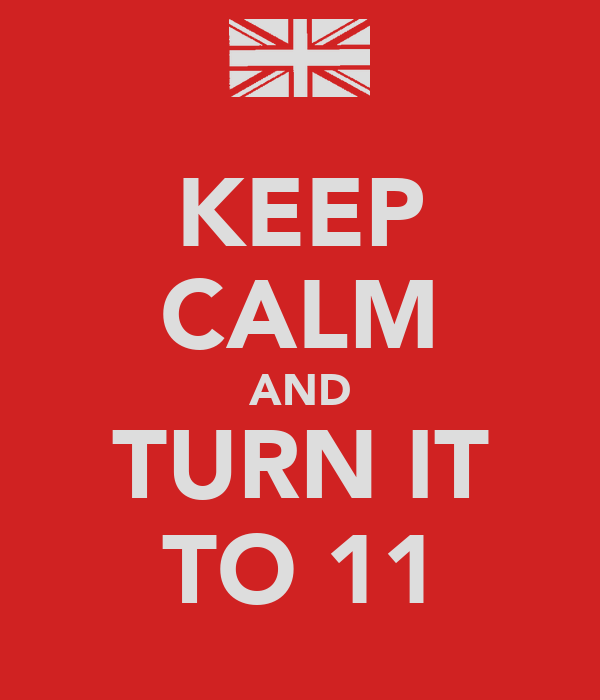 KEEP CALM AND TURN IT TO 11